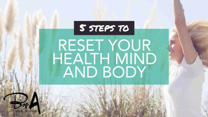 5 Steps to Reset Your Mind Body and Health