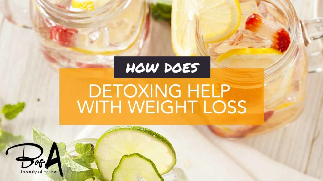 How Does Detoxing Help With Weight Loss?