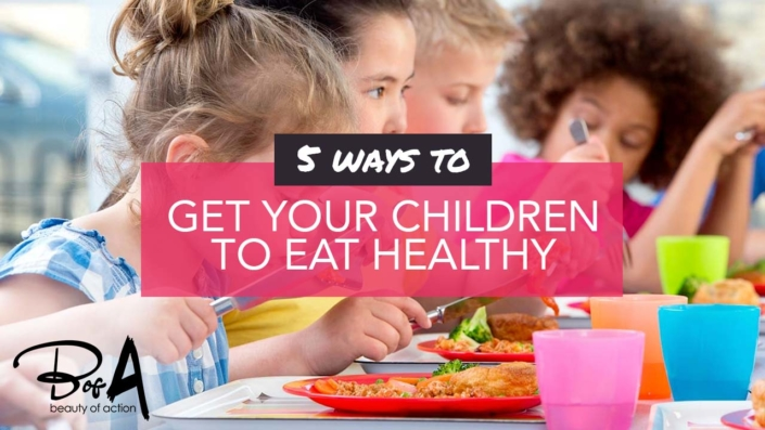 5 Ways to Get Your Children to Eat Healthy