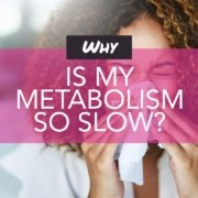 Why is my metabolism so slow? And what can I do to improve it?